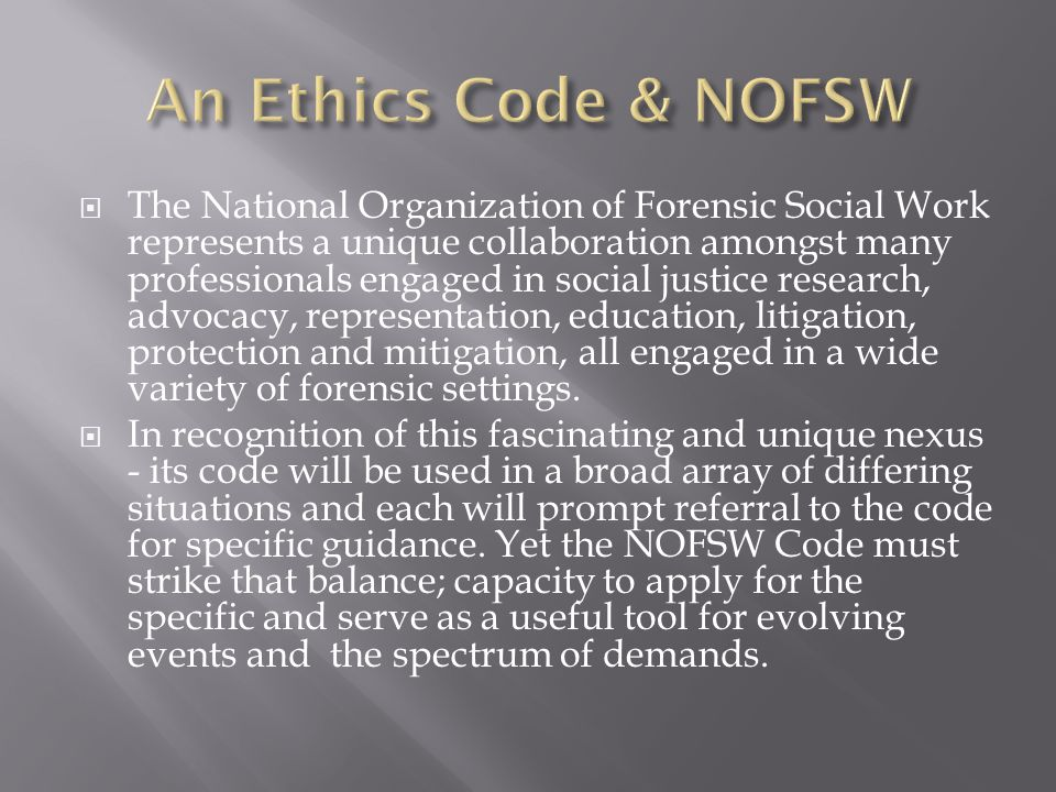  In March of 1987, the Board of the NOFSW composed a list of 40 ethical responsibilities to the NOFSW owed by each member.