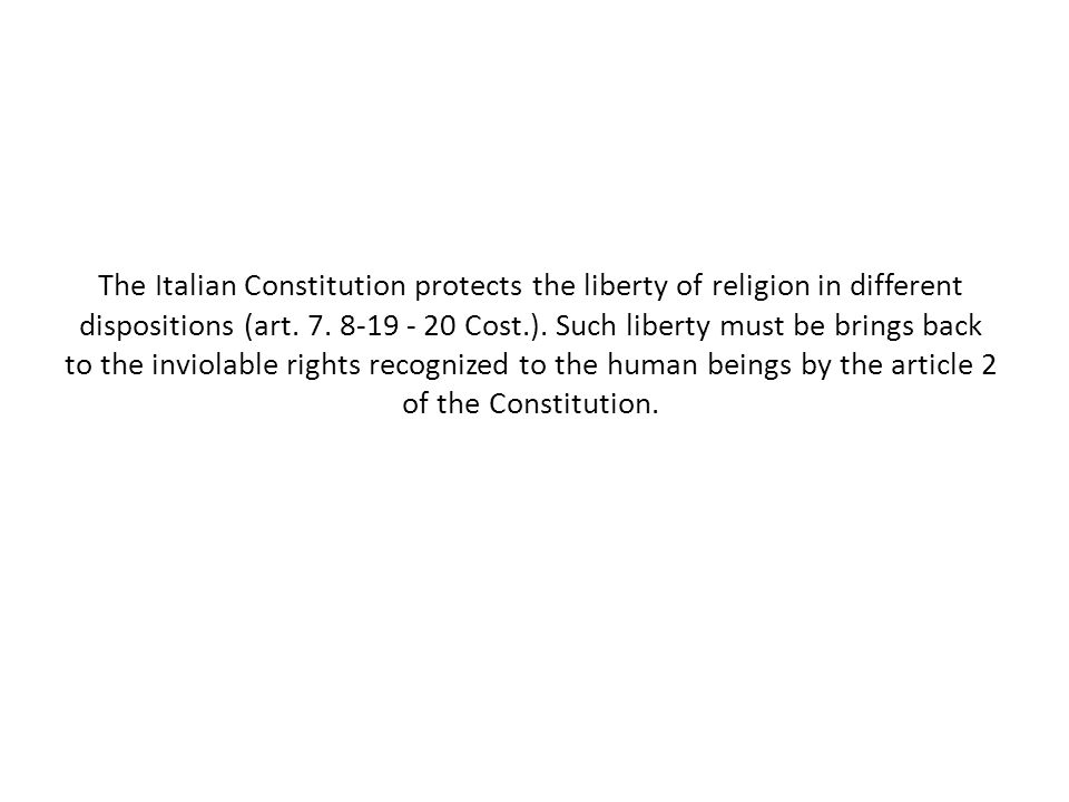 The Italian Constitution protects the liberty of religion in different dispositions (art.