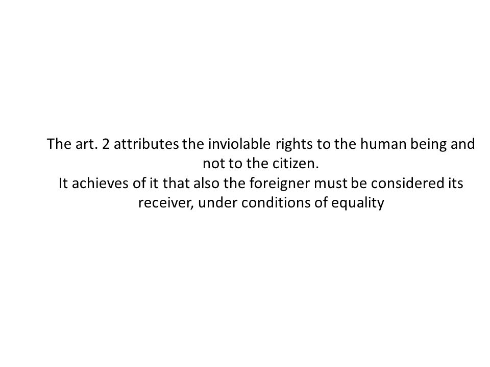 The art. 2 attributes the inviolable rights to the human being and not to the citizen.