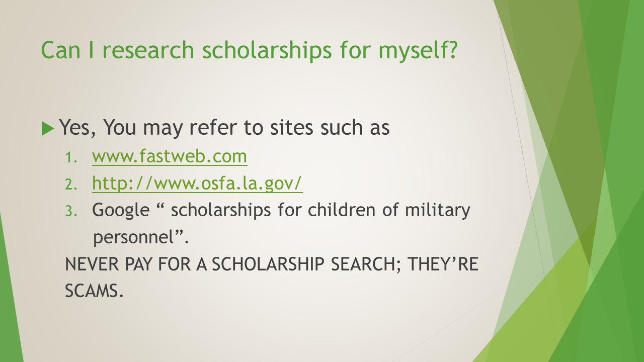 Can I research scholarships for myself.  Yes, You may refer to sites such as 1.