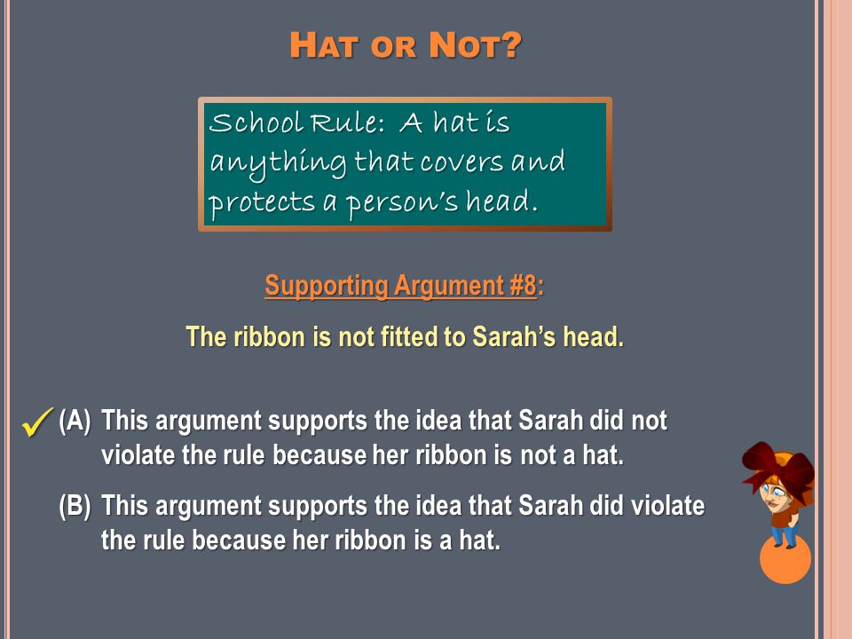 H AT OR N OT . Supporting Argument #7: The ribbon could protect Sarah's head from sunlight.