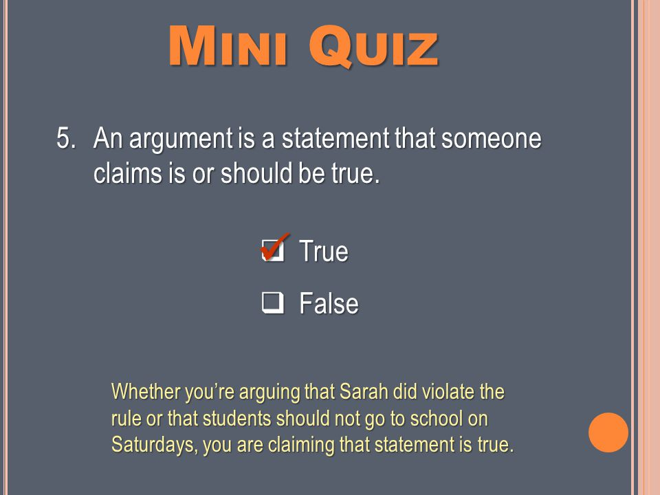 M INI Q UIZ  True  False 4.If there is already a rule in place, you will use a should/should not argument.