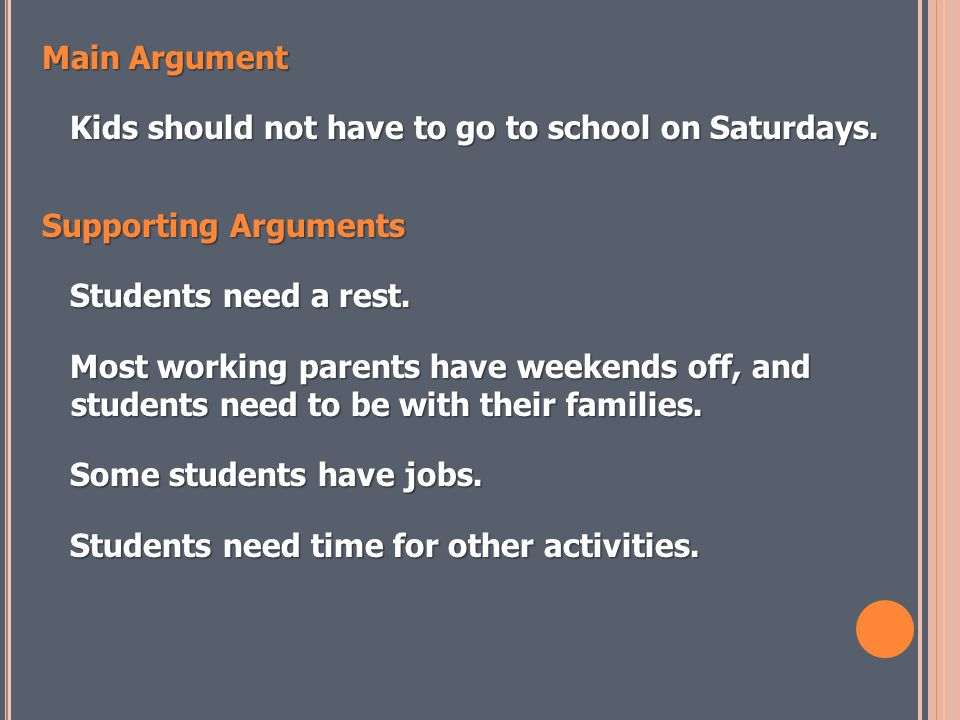 Main Argument Kids should not have to go to school on Saturdays.