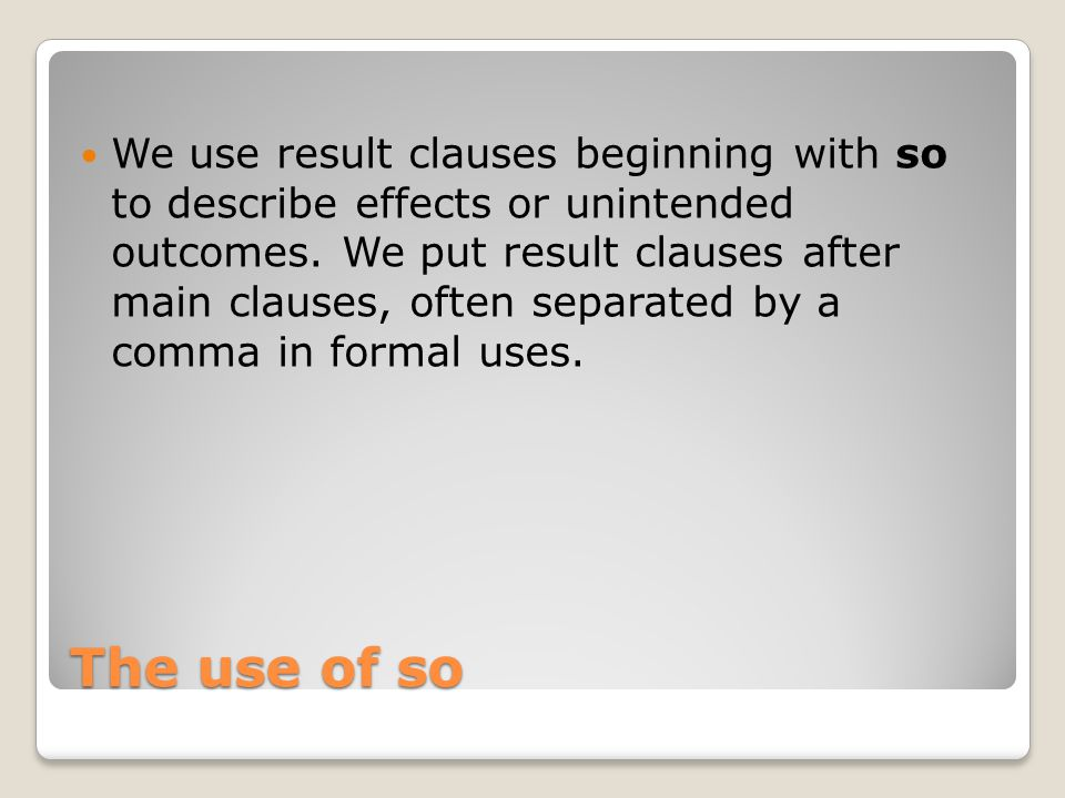 Examples I'm tired so I'm going to bed. Main Clause Adverbi al clause