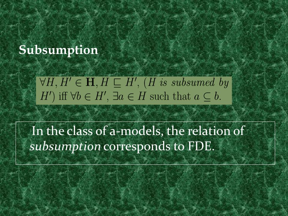 Subsumption In the class of a-models, the relation of subsumption corresponds to FDE.