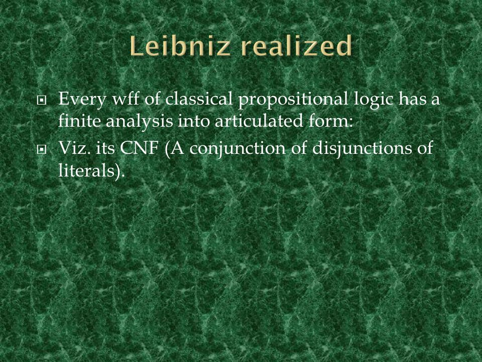  Every wff of classical propositional logic has a finite analysis into articulated form:  Viz.