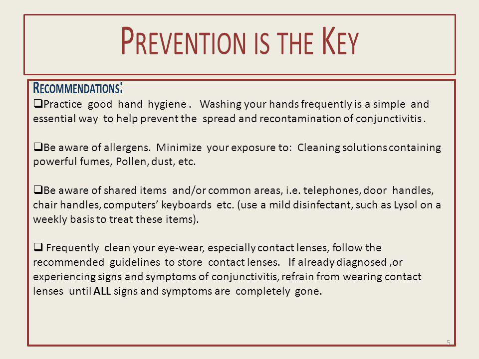P REVENTION IS THE K EY R ECOMMENDATIONS :  Practice good hand hygiene.