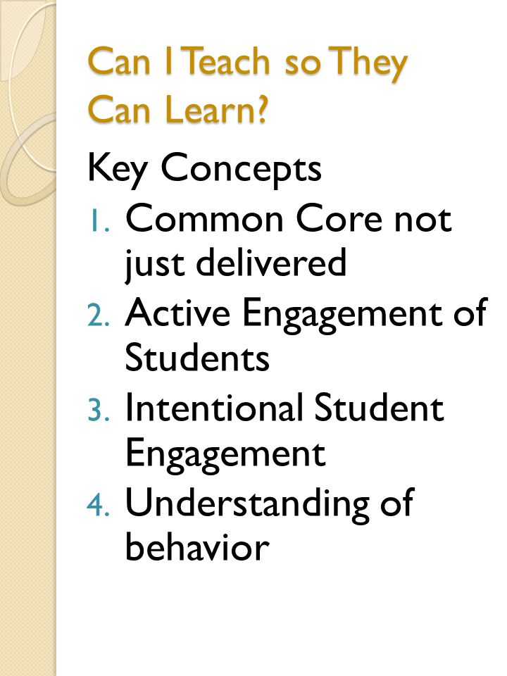 Can I Teach so They Can Learn. Key Concepts 1. Common Core not just delivered 2.