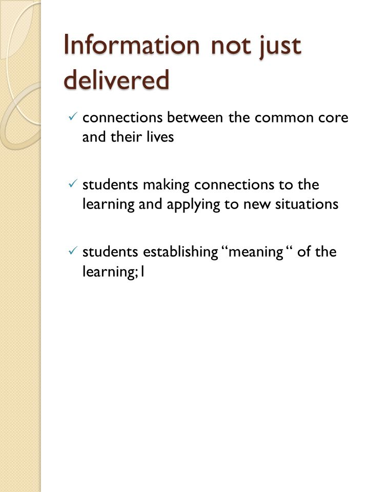 Students are actively engaged in the learning Inquiry Based Strategies Relating the common core in a way that connects with their lives and interests Intentional differentiation Specific and genuine feedback Articulate learning