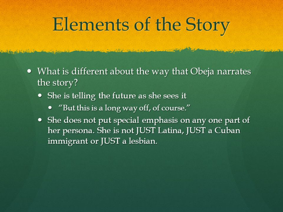 Elements of the Story What is different about the way that Obeja narrates the story.