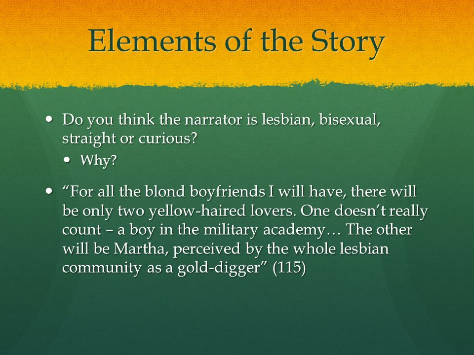 Elements of the Story Do you think the narrator is lesbian, bisexual, straight or curious.