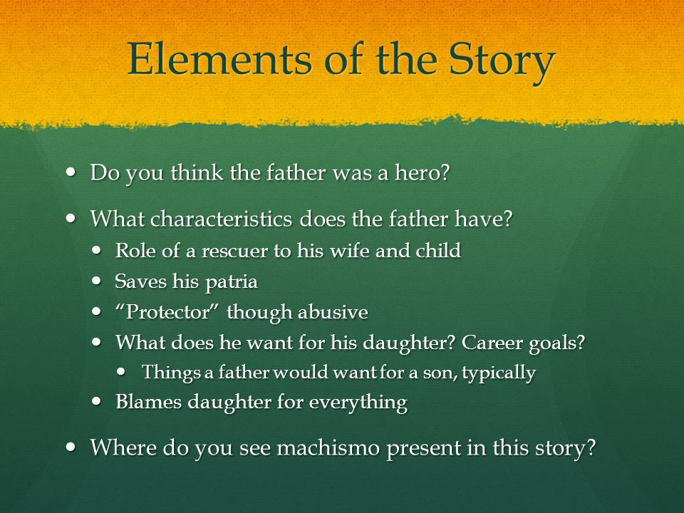 Elements of the Story Do you think the father was a hero.