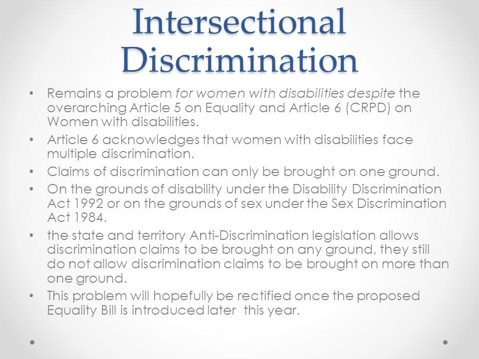 Intersectional Discrimination Remains a problem for women with disabilities despite the overarching Article 5 on Equality and Article 6 (CRPD) on Women with disabilities.
