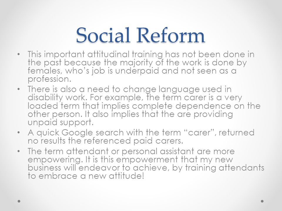 Social Reform This important attitudinal training has not been done in the past because the majority of the work is done by females, who's job is underpaid and not seen as a profession.