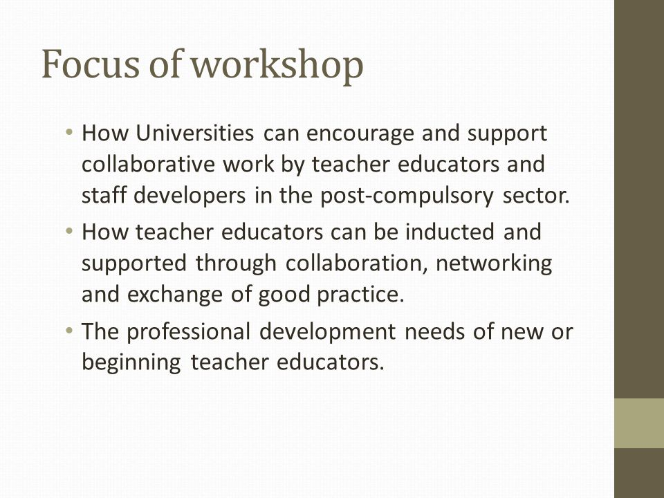 A little known group Across the world, teacher education has been seen as a powerful lever for bringing about change in schools and colleges (Murray and Kosnik 2011, p.243) Teacher educators are an under-researched and little understood group (Zeichner 2006, Noel 2006) Yet what student teachers learn during their initial training is as much influenced by who is responsible for teaching them, as it is by the content of the curriculum (Furlong et al 2000, p.36)
