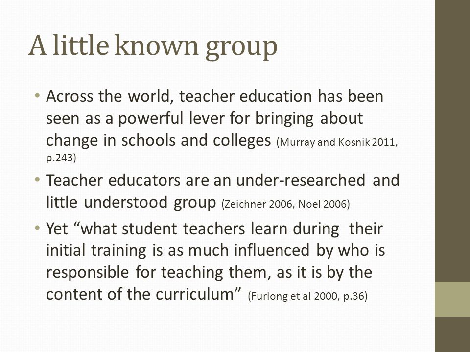Exploratory research using mixed methods Semi-structured interviews with a purposive sample of 10 experienced and wise Teacher Educators Survey of 250 Teacher Educators with 70 responses Colloquium for new or beginning Teacher Educators and evaluative survey Focus groups