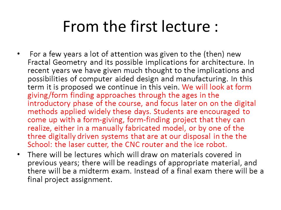 From the first lecture : For a few years a lot of attention was given to the (then) new Fractal Geometry and its possible implications for architecture.