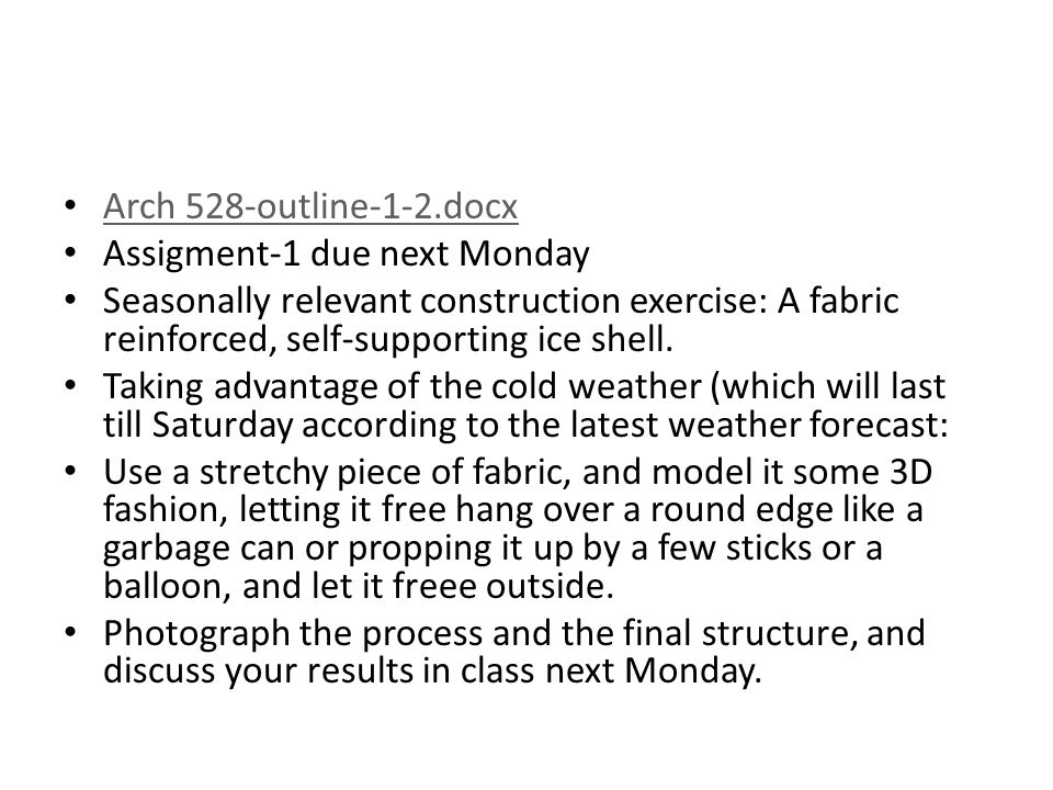 Arch 528-outline-1-2.docx Assigment-1 due next Monday Seasonally relevant construction exercise: A fabric reinforced, self-supporting ice shell.