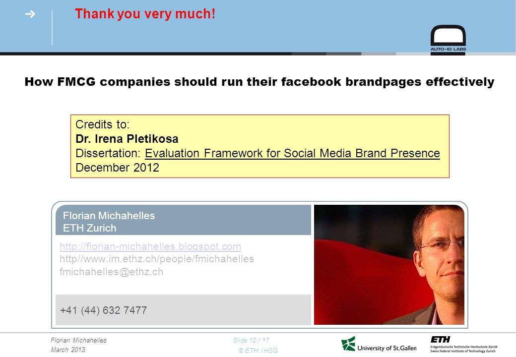 © ETH / HSG Florian Michahelles March 2013 Slide 12 / 17 How FMCG companies should run their facebook brandpages effectively Credits to: Dr.