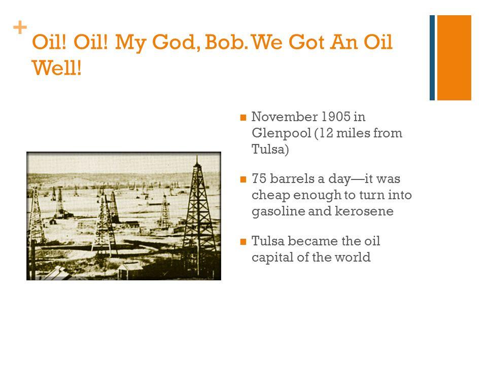 + Oil. Oil. My God, Bob. We Got An Oil Well.