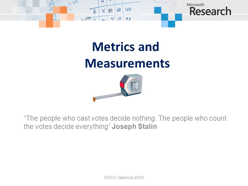 Metrics and Measurements The people who cast votes decide nothing.