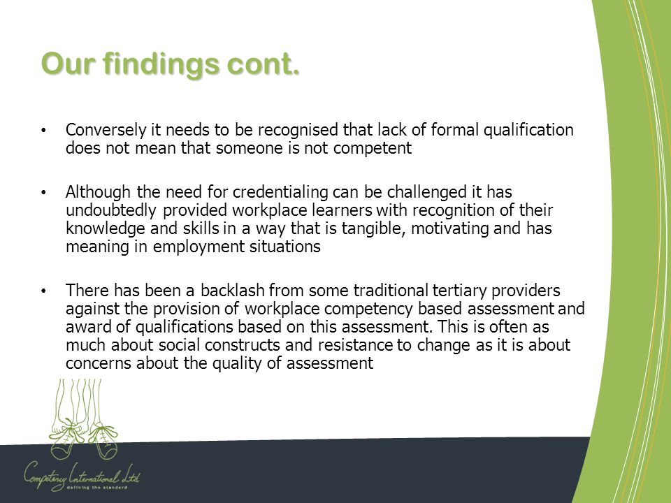 Our findings cont. Conversely it needs to be recognised that lack of formal qualification does not mean that someone is not competent Although the nee