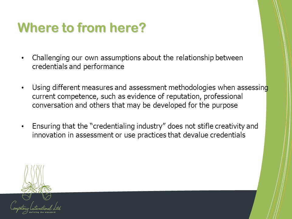 Where to from here? Challenging our own assumptions about the relationship between credentials and performance Using different measures and assessment