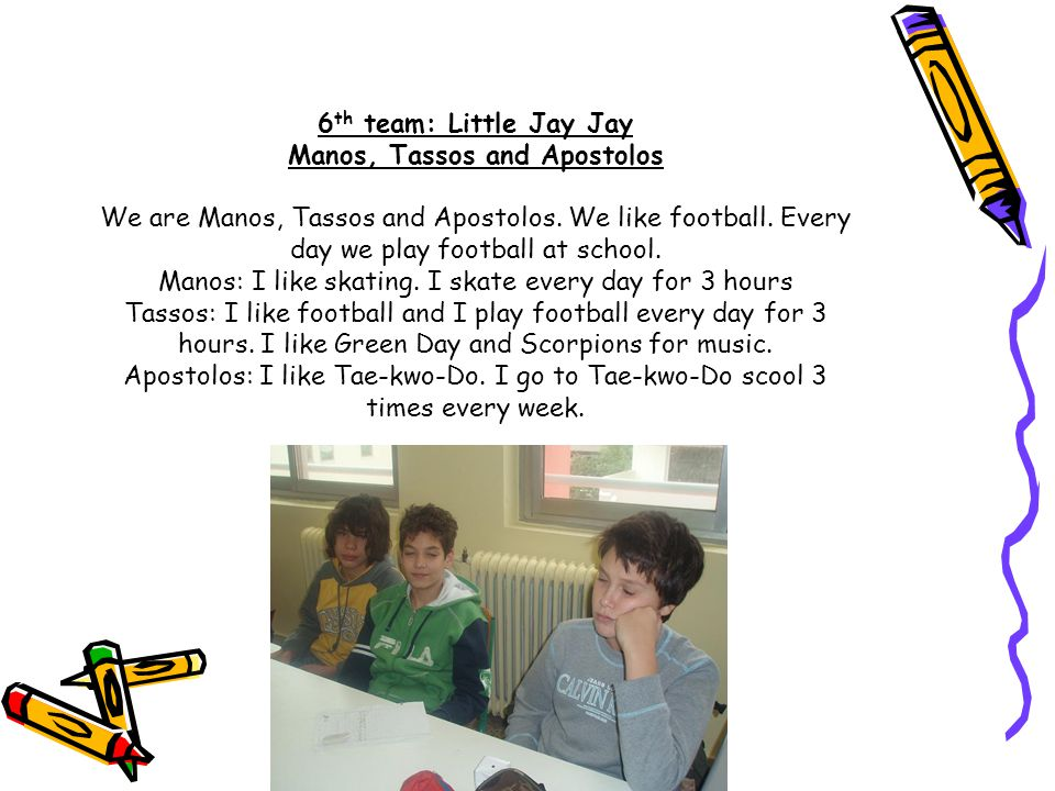 6 th team: Little Jay Jay Manos, Tassos and Apostolos We are Manos, Tassos and Apostolos.