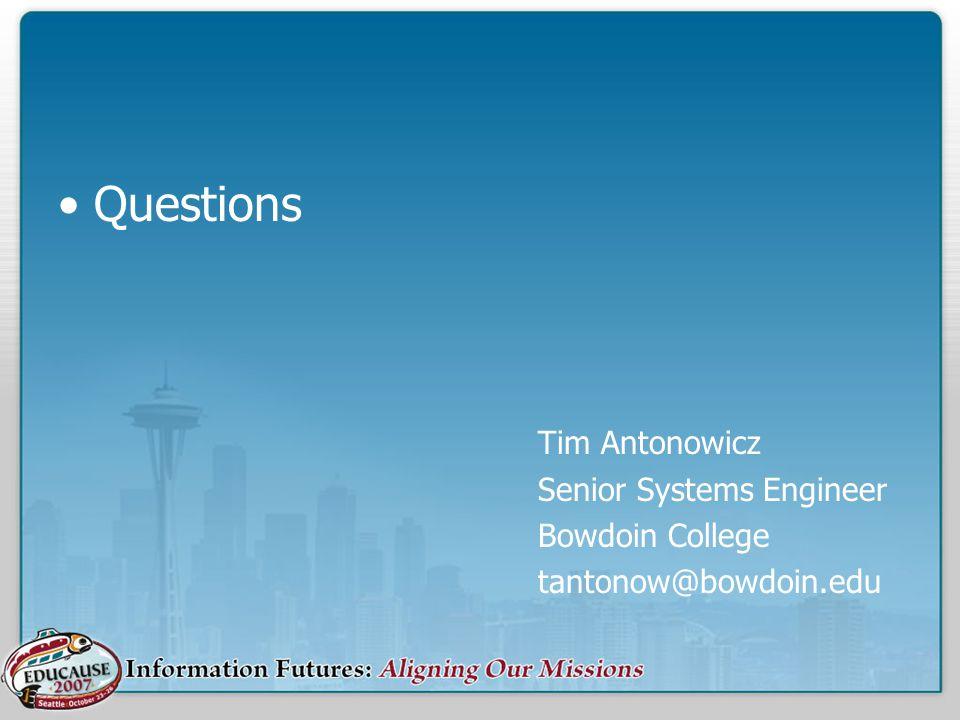 Questions Tim Antonowicz Senior Systems Engineer Bowdoin College tantonow@bowdoin.edu