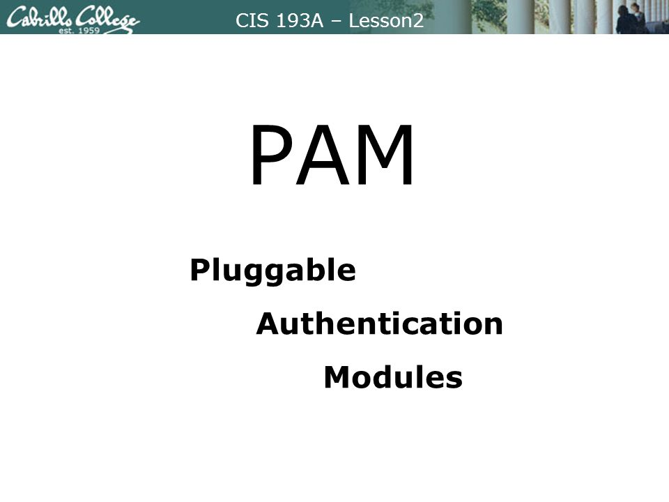 CIS 193A – Lesson2 PAM Pluggable Authentication Modules