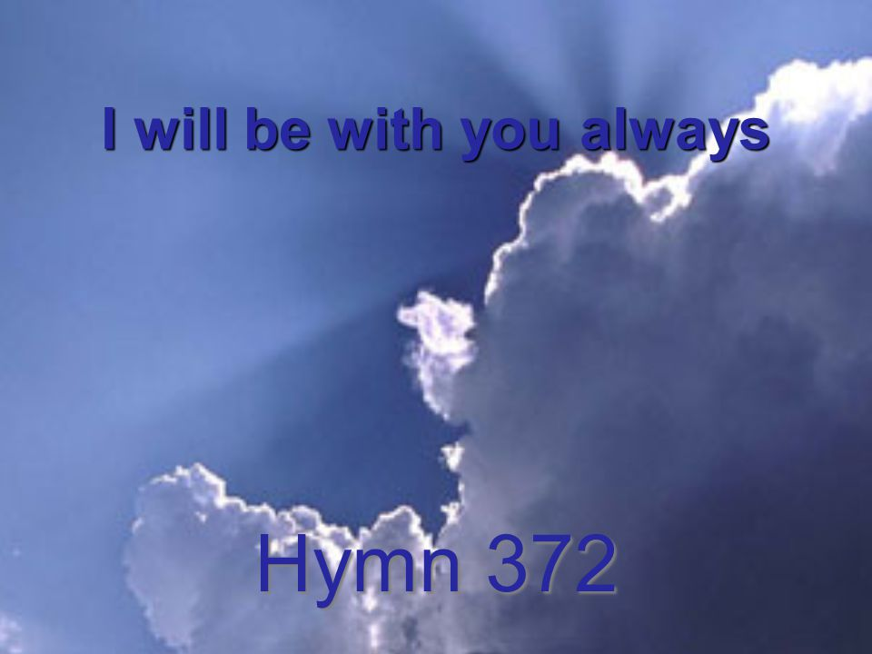 I will be with you always Hymn 372