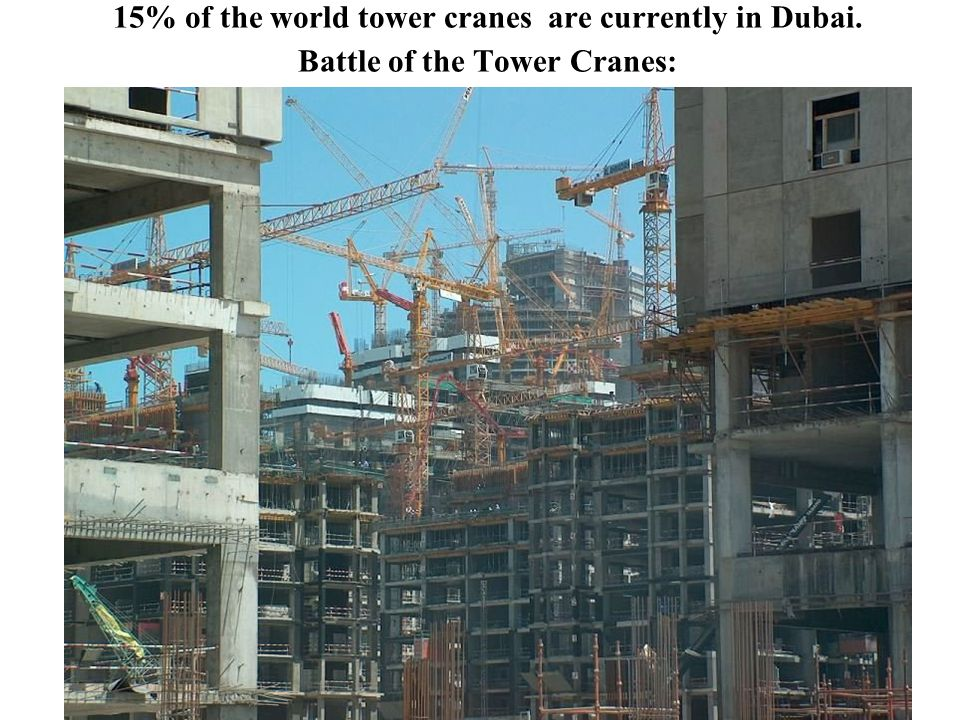 15% of the world tower cranes are currently in Dubai. Battle of the Tower Cranes: