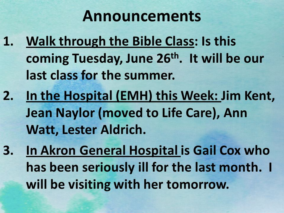 Announcements 1.Walk through the Bible Class: Is this coming Tuesday, June 26 th.
