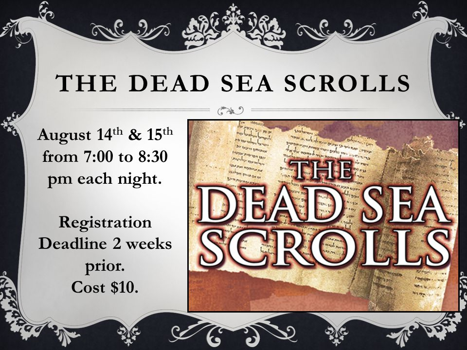 THE DEAD SEA SCROLLS August 14 th & 15 th from 7:00 to 8:30 pm each night.