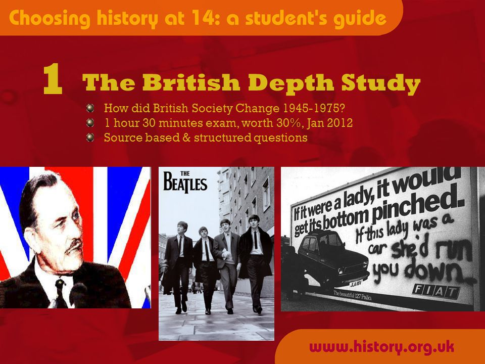 The British Depth Study 1 How did British Society Change 1945-1975.