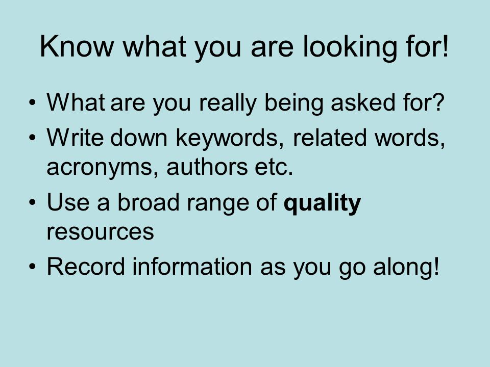 The resources available Books Journals Statistics Theses The Internet Libraries Visual images Newspapers People