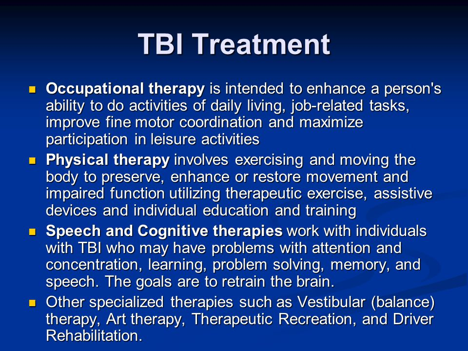 TBI Treatment Occupational therapy is intended to enhance a person's ability to do activities of daily living, job-related tasks, improve fine motor c