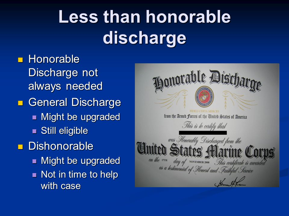 Less than honorable discharge Honorable Discharge not always needed Honorable Discharge not always needed General Discharge General Discharge Might be