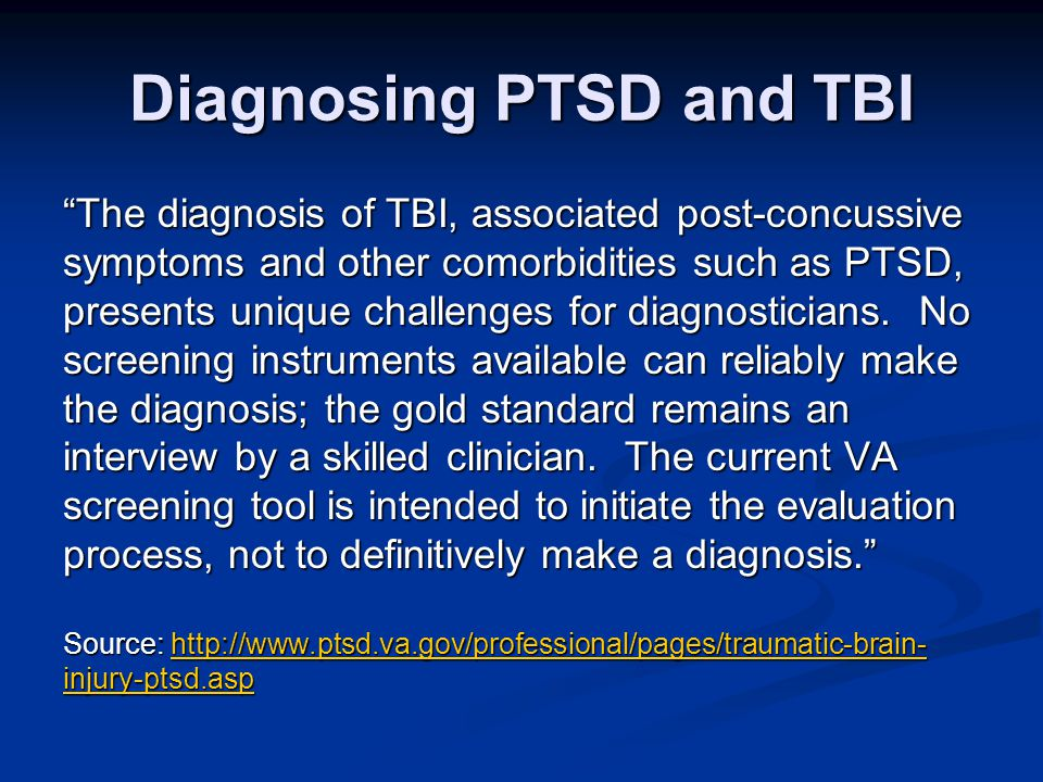 """Diagnosing PTSD and TBI """"The diagnosis of TBI, associated post-concussive symptoms and other comorbidities such as PTSD, presents unique challenges fo"""