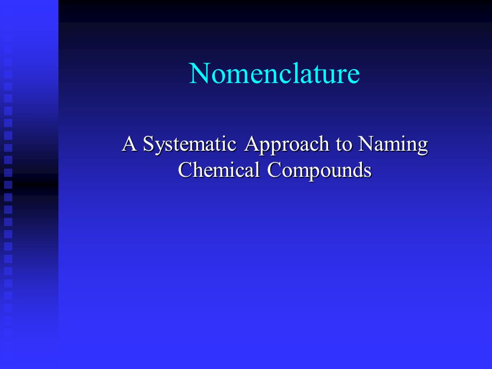 Nomenclature A Systematic Approach to Naming Chemical Compounds