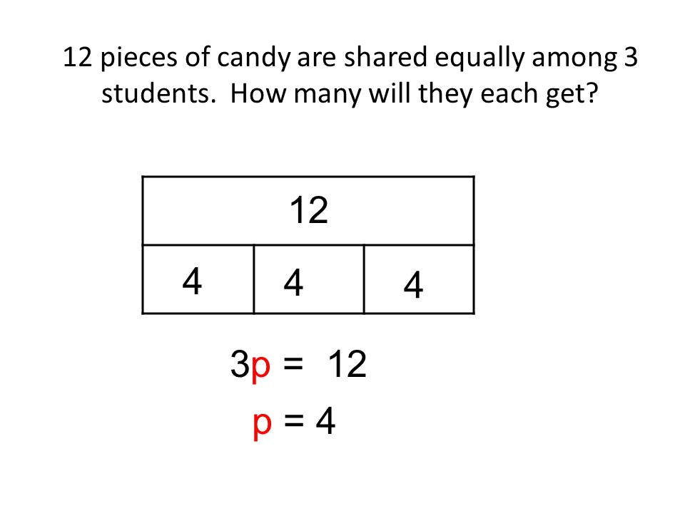 12 pieces of candy are shared equally among 3 students.