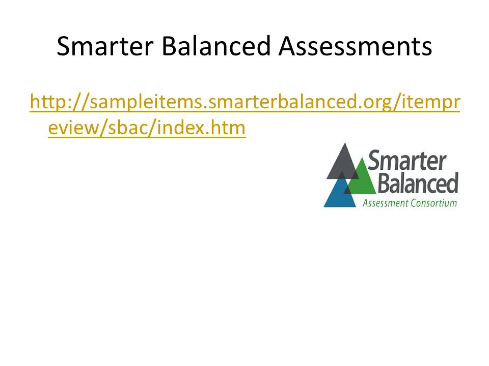 Smarter Balanced Assessments http://sampleitems.smarterbalanced.org/itempr eview/sbac/index.htm