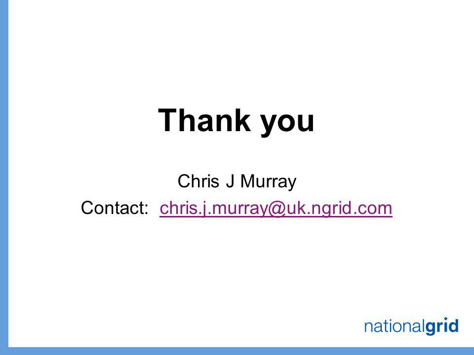 Thank you Chris J Murray Contact: chris.j.murray@uk.ngrid.comchris.j.murray@uk.ngrid.com
