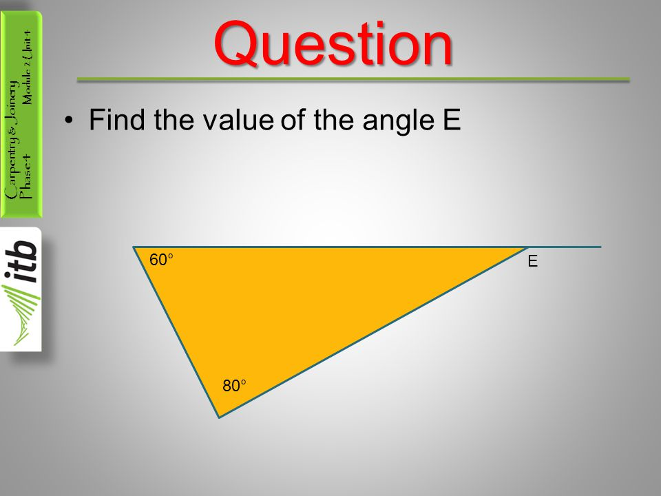 Carpentry & Joinery Phase 4 Module 2 Unit 4Question Find the value of the angle E 80° 60° E