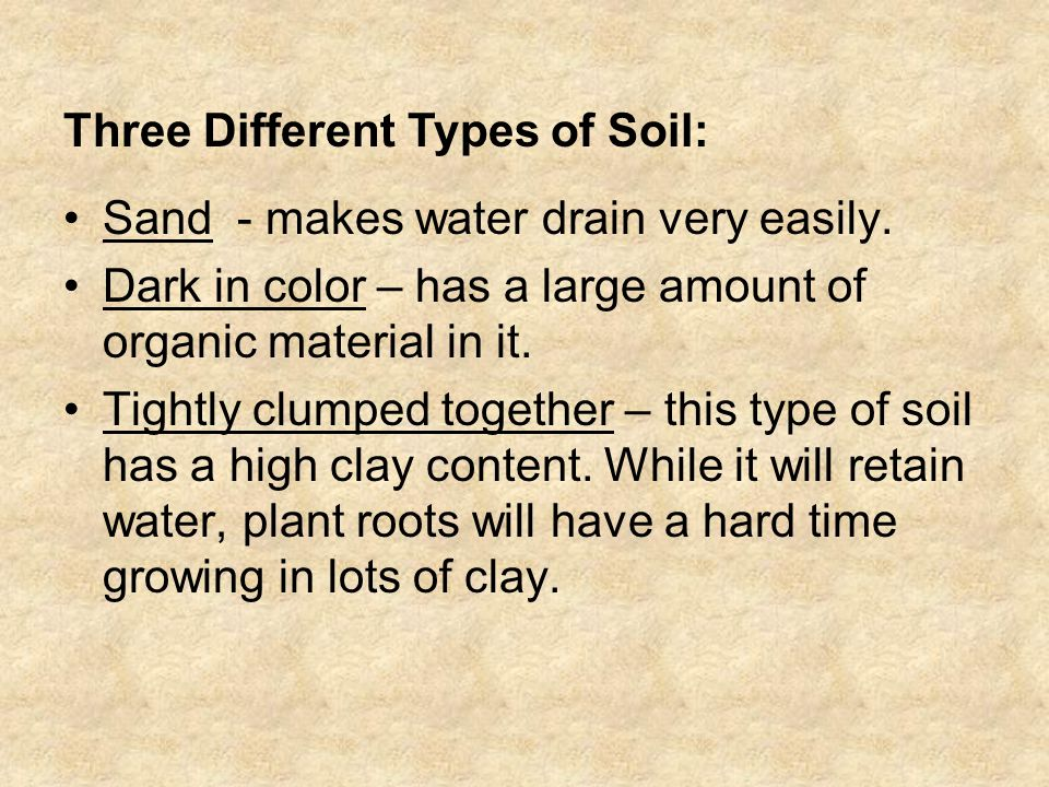 Sand - makes water drain very easily. Dark in color – has a large amount of organic material in it.