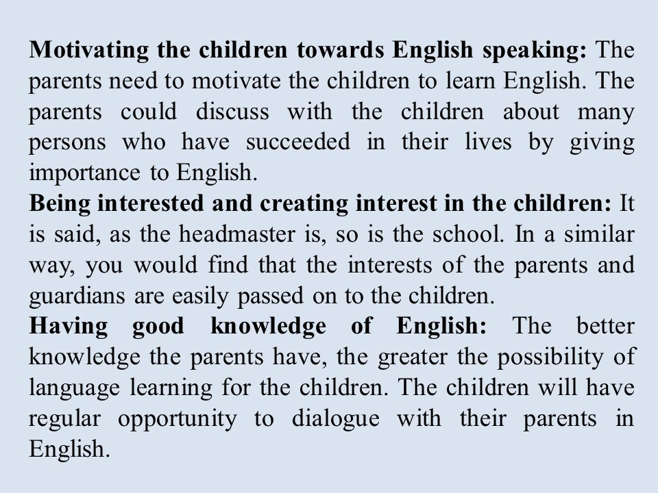 Motivating the children towards English speaking: The parents need to motivate the children to learn English.