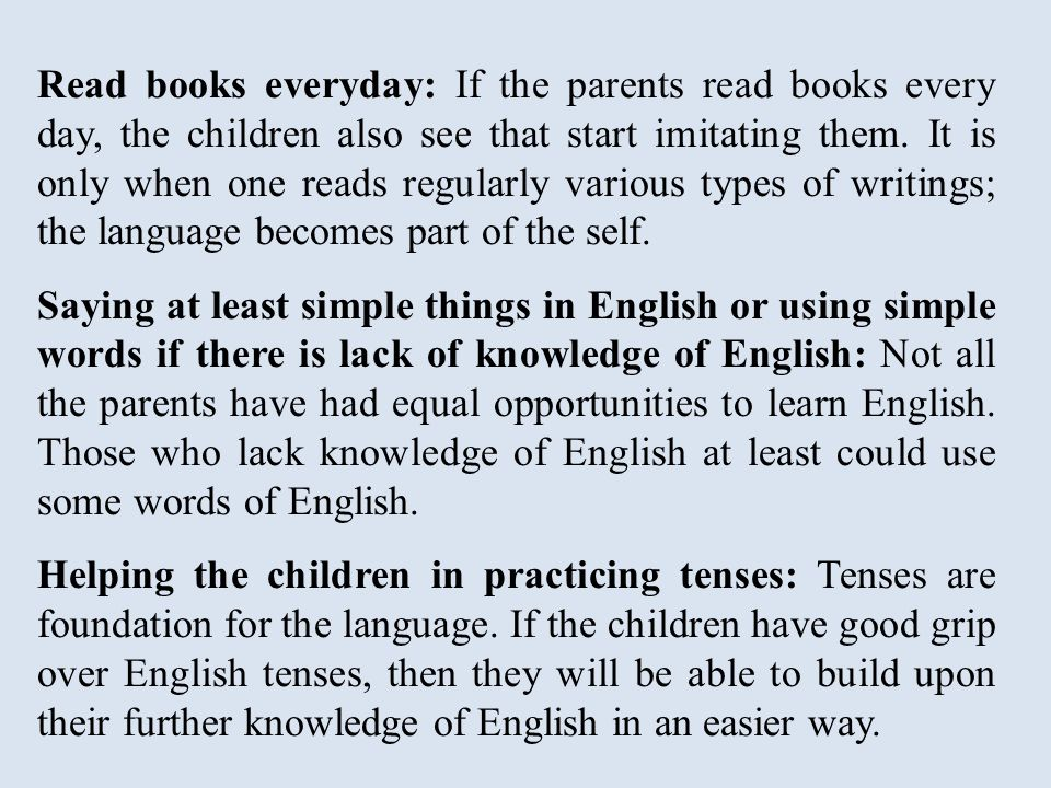 Read books everyday: If the parents read books every day, the children also see that start imitating them.