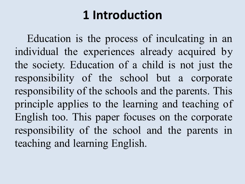 1 Introduction Education is the process of inculcating in an individual the experiences already acquired by the society.