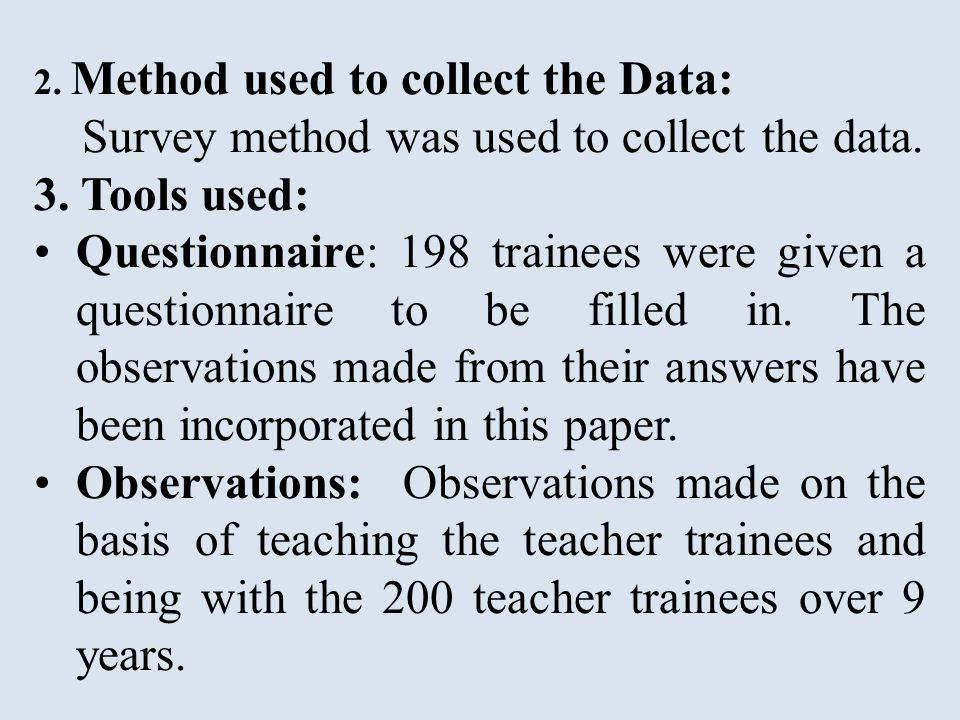 2. Method used to collect the Data: Survey method was used to collect the data.