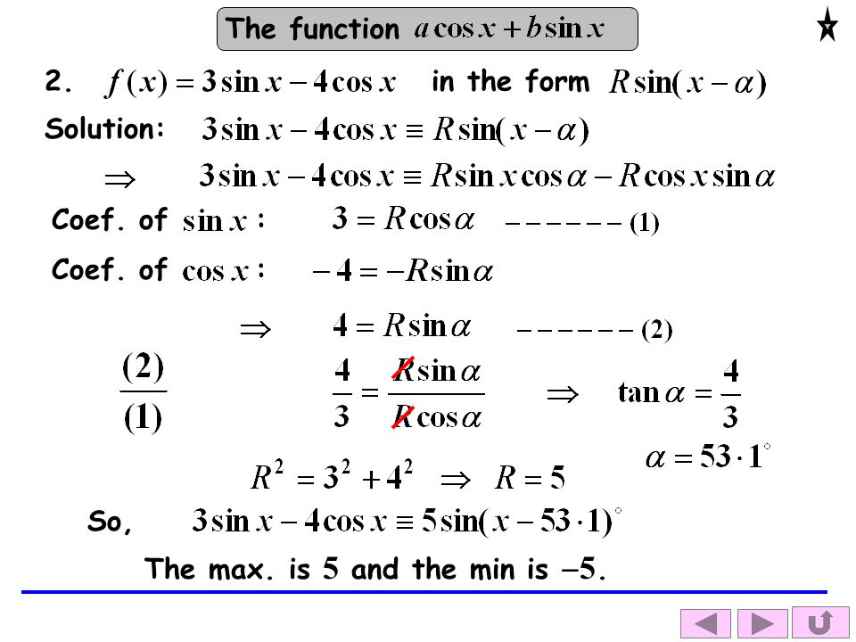 The function Solution: Coef. of : So, The max. is 5 and the min is  5. 2. in the form